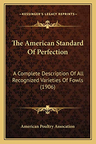 9781166994839: The American Standard Of Perfection: A Complete Description Of All Recognized Varieties Of Fowls (1906)