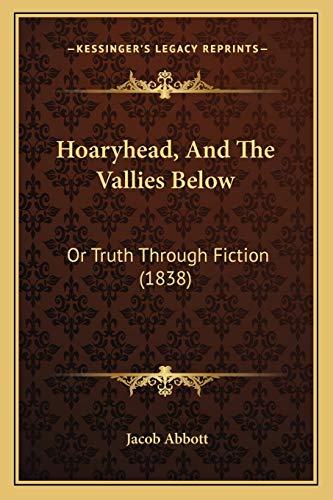 9781166994976: Hoaryhead, And The Vallies Below: Or Truth Through Fiction (1838)