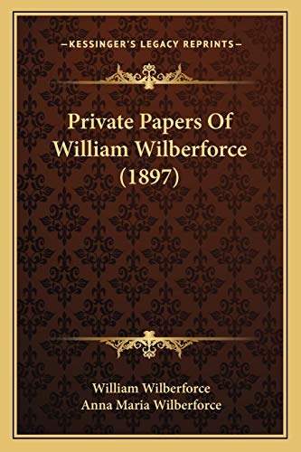 Private Papers Of William Wilberforce (1897) (9781166996543) by William Wilberforce