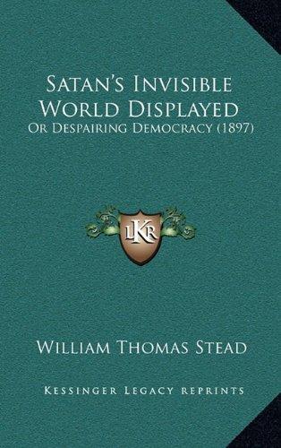 9781166998066: Satan's Invisible World Displayed: Or Despairing Democracy (1897)