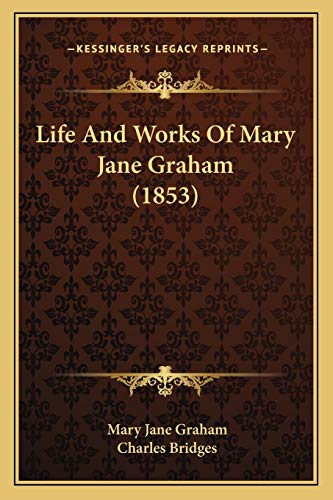 Life And Works Of Mary Jane Graham (1853) (1167000404) by Mary Jane Graham; Charles Bridges