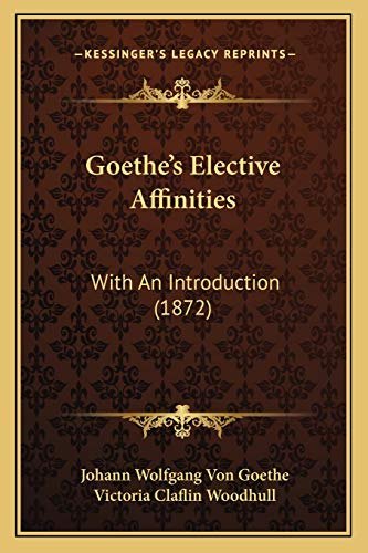 Goethe's Elective Affinities: With An Introduction (1872) (9781167001581) by Johann Wolfgang Von Goethe