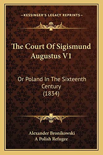 9781167003745: The Court Of Sigismund Augustus V1: Or Poland In The Sixteenth Century (1834)