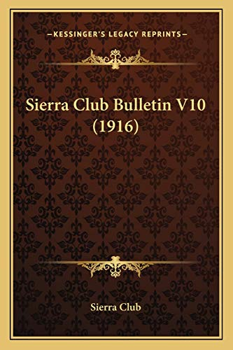 Sierra Club Bulletin V10 (1916) (9781167004018) by Sierra Club