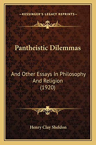 9781167006104: Pantheistic Dilemmas: And Other Essays In Philosophy And Religion (1920)