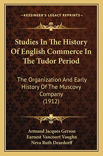 9781167006623: Studies In The History Of English Commerce In The Tudor Period: The Organization And Early History Of The Muscovy Company (1912)