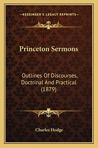 9781167011610: Princeton Sermons: Outlines Of Discourses, Doctrinal And Practical (1879)