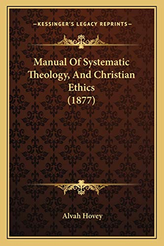 9781167015007: Manual Of Systematic Theology, And Christian Ethics (1877)