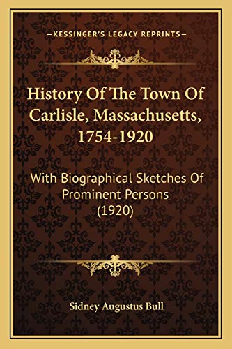 9781167019029: History Of The Town Of Carlisle, Massachusetts, 1754-1920: With Biographical Sketches Of Prominent Persons (1920)