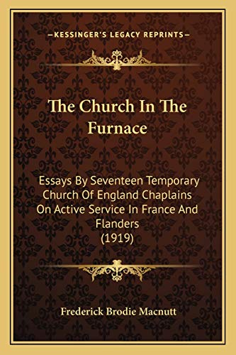 9781167020858: The Church In The Furnace: Essays By Seventeen Temporary Church Of England Chaplains On Active Service In France And Flanders (1919)