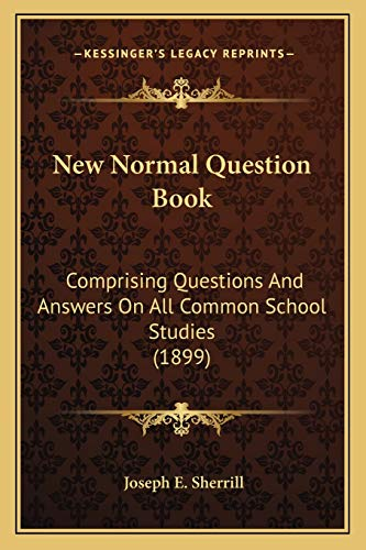 9781167021992: New Normal Question Book: Comprising Questions And Answers On All Common School Studies (1899)