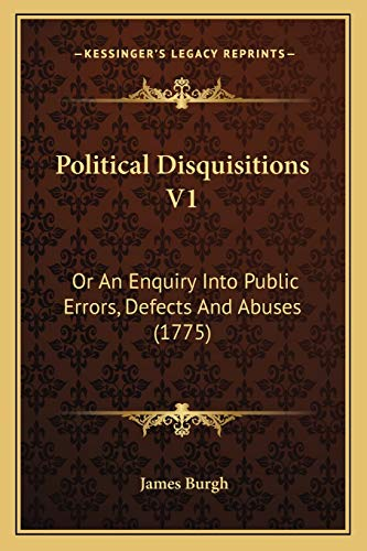 9781167023903: Political Disquisitions V1: Or An Enquiry Into Public Errors, Defects And Abuses (1775)