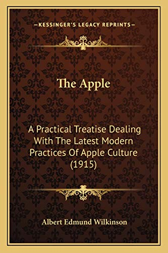 9781167024061: The Apple: A Practical Treatise Dealing With The Latest Modern Practices Of Apple Culture (1915)