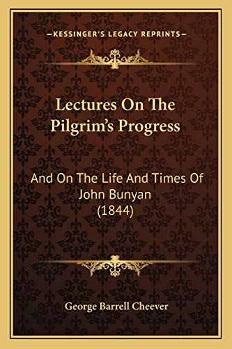 9781167024245: Lectures on the Pilgrim's Progress: And on the Life and Times of John Bunyan (1844)