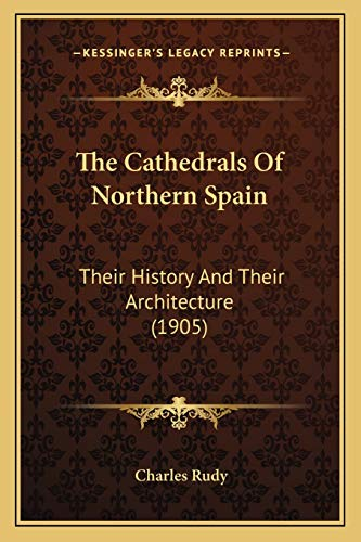 9781167024542: The Cathedrals of Northern Spain: Their History and Their Architecture (1905)