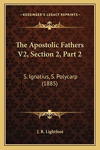 9781167025198: The Apostolic Fathers V2, Section 2, Part 2: S. Ignatius, S. Polycarp (1885)
