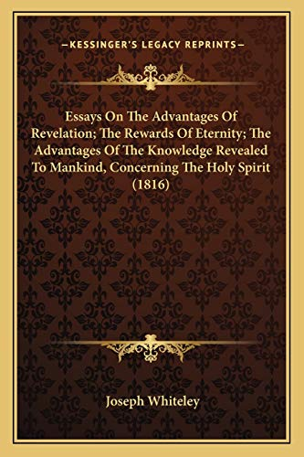 9781167025617: Essays On The Advantages Of Revelation; The Rewards Of Eternity; The Advantages Of The Knowledge Revealed To Mankind, Concerning The Holy Spirit (1816)