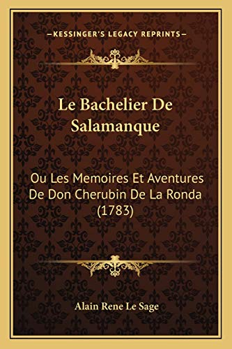9781167026256: Le Bachelier de Salamanque: Ou Les Memoires Et Aventures de Don Cherubin de La Ronda (1783)