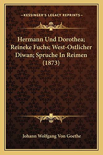 9781167026478: Hermann Und Dorothea; Reineke Fuchs; West-Ostlicher Diwan; Spruche in Reimen (1873)