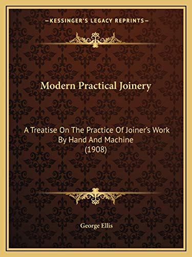 9781167027659: Modern Practical Joinery: A Treatise On The Practice Of Joiner's Work By Hand And Machine (1908)
