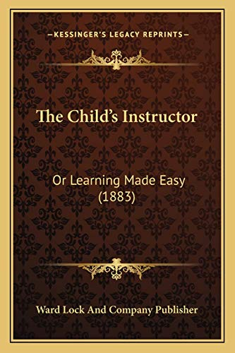 9781167028427: The Child's Instructor: Or Learning Made Easy (1883)