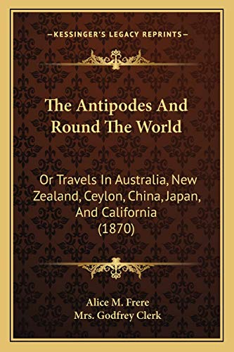 9781167029158: The Antipodes and Round the World: Or Travels in Australia, New Zealand, Ceylon, China, Japan, and California (1870)