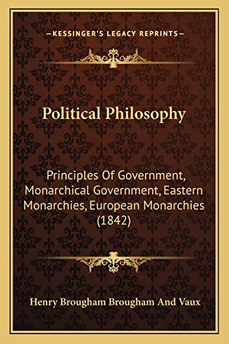 9781167030574: Political Philosophy: Principles Of Government, Monarchical Government, Eastern Monarchies, European Monarchies (1842)