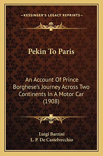 9781167030833: Pekin To Paris: An Account Of Prince Borghese's Journey Across Two Continents In A Motor Car (1908)