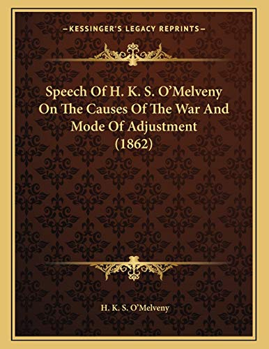 9781167031625: Speech Of H. K. S. O'Melveny On The Causes Of The War And Mode Of Adjustment (1862)