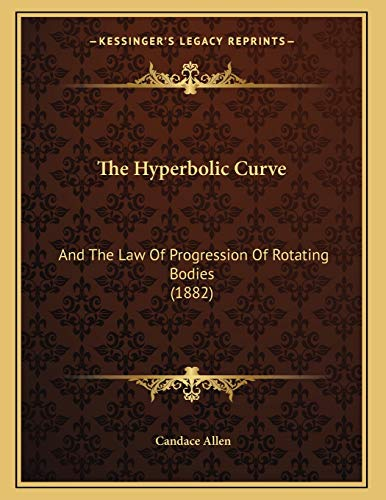 9781167032721: The Hyperbolic Curve: And The Law Of Progression Of Rotating Bodies (1882)