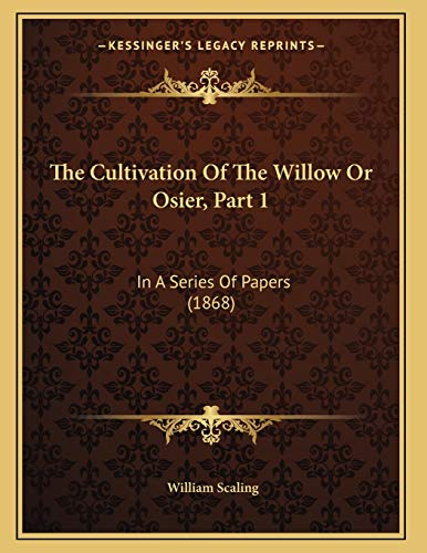 9781167035739: The Cultivation of the Willow or Osier, Part 1: In a Series of Papers (1868)