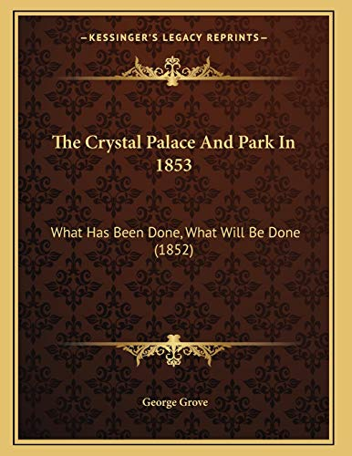 9781167036293: The Crystal Palace And Park In 1853: What Has Been Done, What Will Be Done (1852)