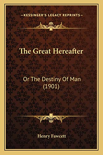 9781167037931: The Great Hereafter: Or The Destiny Of Man (1901)