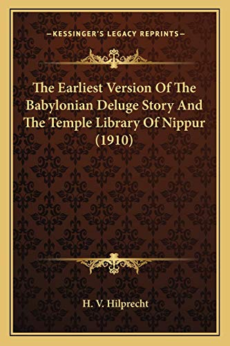 9781167040061: The Earliest Version Of The Babylonian Deluge Story And The Temple Library Of Nippur (1910)