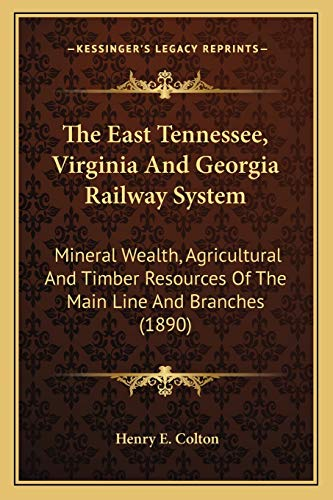 9781167040962: The East Tennessee, Virginia And Georgia Railway System: Mineral Wealth, Agricultural And Timber Resources Of The Main Line And Branches (1890)