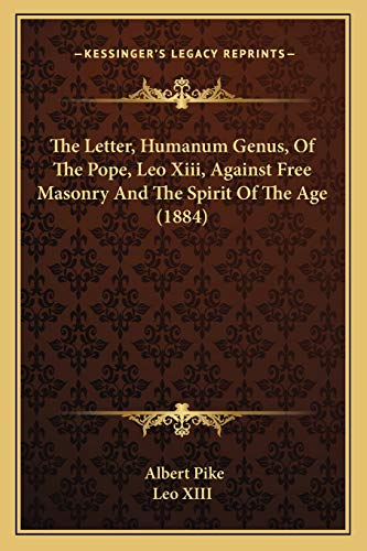 9781167041020: The Letter, Humanum Genus, of the Pope, Leo XIII, Against Free Masonry and the Spirit of the Age (1884)