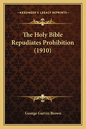 9781167041402: The Holy Bible Repudiates Prohibition (1910)