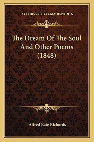 The Dream Of The Soul And Other Poems (1848) (1167042239) by Richards, Alfred Bate