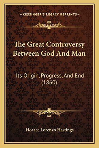 9781167044120: The Great Controversy Between God And Man: Its Origin, Progress, And End (1860)