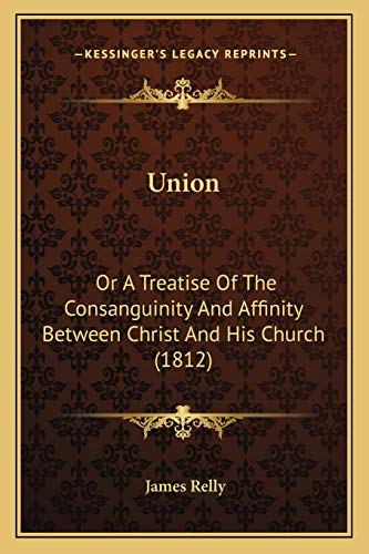 9781167045875: Union: Or A Treatise Of The Consanguinity And Affinity Between Christ And His Church (1812)