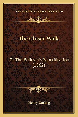 9781167046131: The Closer Walk: Or The Believer's Sanctification (1862)