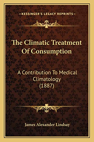 9781167046377: The Climatic Treatment Of Consumption: A Contribution To Medical Climatology (1887)