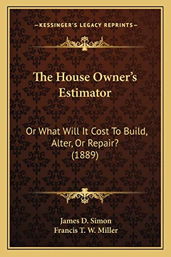 9781167047046: The House Owner's Estimator: Or What Will It Cost To Build, Alter, Or Repair? (1889)