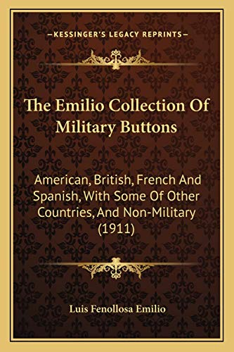 9781167048494: The Emilio Collection Of Military Buttons: American, British, French And Spanish, With Some Of Other Countries, And Non-Military (1911)