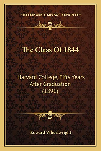 9781167050558: The Class Of 1844: Harvard College, Fifty Years After Graduation (1896)