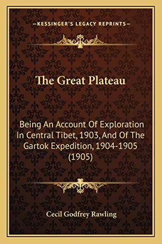 9781167051494: The Great Plateau: Being An Account Of Exploration In Central Tibet, 1903, And Of The Gartok Expedition, 1904-1905 (1905)
