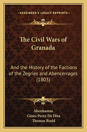 9781167052156: The Civil Wars of Granada: And the History of the Factions of the Zegries and Abencerrages (1803)