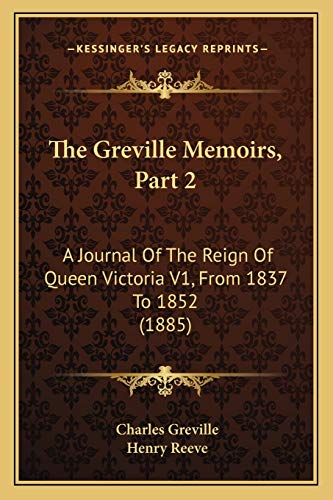 9781167053221: The Greville Memoirs, Part 2: A Journal Of The Reign Of Queen Victoria V1, From 1837 To 1852 (1885)