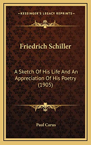 9781167054716: Friedrich Schiller: A Sketch Of His Life And An Appreciation Of His Poetry (1905)