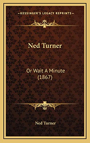 9781167056208: Ned Turner: Or Wait A Minute (1867)